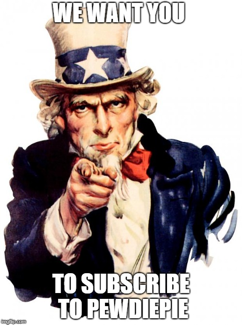 subscribe to pewdiepie on youtube to beat t-series  |  WE WANT YOU; TO SUBSCRIBE TO PEWDIEPIE | image tagged in memes,uncle sam,pewdiepie,subscribe,so guy we did it | made w/ Imgflip meme maker