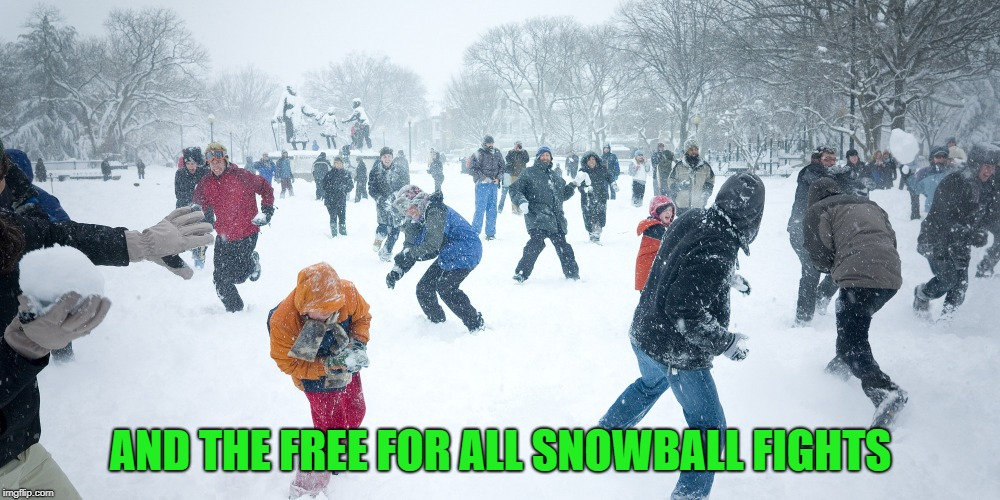 AND THE FREE FOR ALL SNOWBALL FIGHTS | made w/ Imgflip meme maker