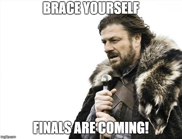 Brace Yourselves X is Coming Meme | BRACE YOURSELF FINALS ARE COMING! | image tagged in memes,brace yourselves x is coming | made w/ Imgflip meme maker
