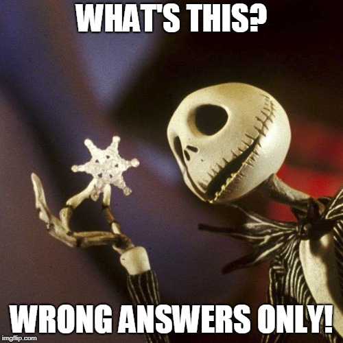 Nightmare Before Christmas | WHAT'S THIS? WRONG ANSWERS ONLY! | image tagged in nightmare before christmas | made w/ Imgflip meme maker