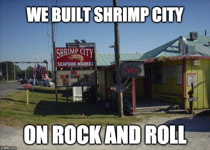 Shrimp city | WE BUILT SHRIMP CITY ON ROCK AND ROLL | image tagged in starship,rock n roll,shrimp,seafood | made w/ Imgflip meme maker