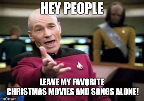 They're going after Rudolph now! What's next? The Grinch???? | HEY PEOPLE LEAVE MY FAVORITE CHRISTMAS MOVIES AND SONGS ALONE! | image tagged in memes,picard wtf | made w/ Imgflip meme maker