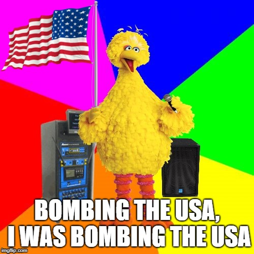 Oops, not how Bruce Springsteen intended it... | BOMBING THE USA, I WAS BOMBING THE USA | image tagged in wrong lyrics karaoke big bird,bruce springsteen,usa | made w/ Imgflip meme maker