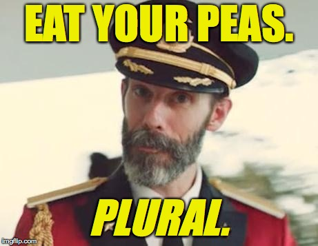 Captain Obvious | EAT YOUR PEAS. PLURAL. | image tagged in captain obvious,memes | made w/ Imgflip meme maker
