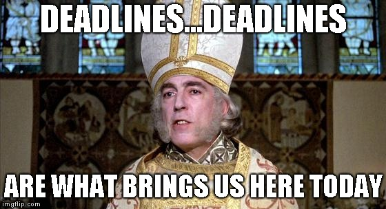 DEADLINES...DEADLINES ARE WHAT BRINGS US HERE TODAY | image tagged in princess bride | made w/ Imgflip meme maker