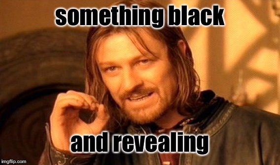 One Does Not Simply Meme | something black and revealing | image tagged in memes,one does not simply | made w/ Imgflip meme maker