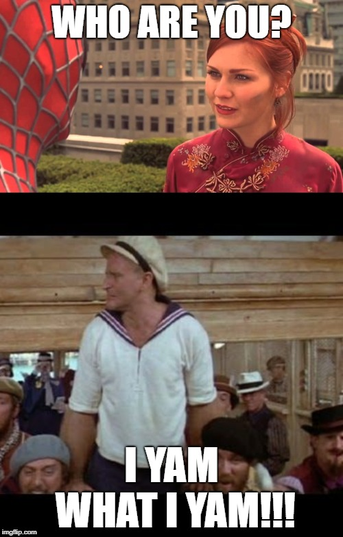 WHO ARE YOU? I YAM WHAT I YAM!!! | image tagged in popeye,robin williams,spider-man | made w/ Imgflip meme maker