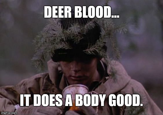 DEER BLOOD... IT DOES A BODY GOOD. | image tagged in red dawn deer blood | made w/ Imgflip meme maker