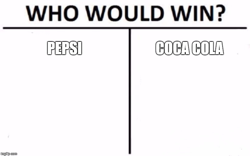 Who Would Win? Meme | PEPSI COCA COLA | image tagged in memes,who would win | made w/ Imgflip meme maker