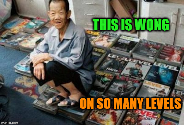 If Loving You Is Wong, I Don't Want to Be Right | THIS IS WONG ON SO MANY LEVELS | image tagged in memes,level,magazines,bad pun,funny,play on words | made w/ Imgflip meme maker