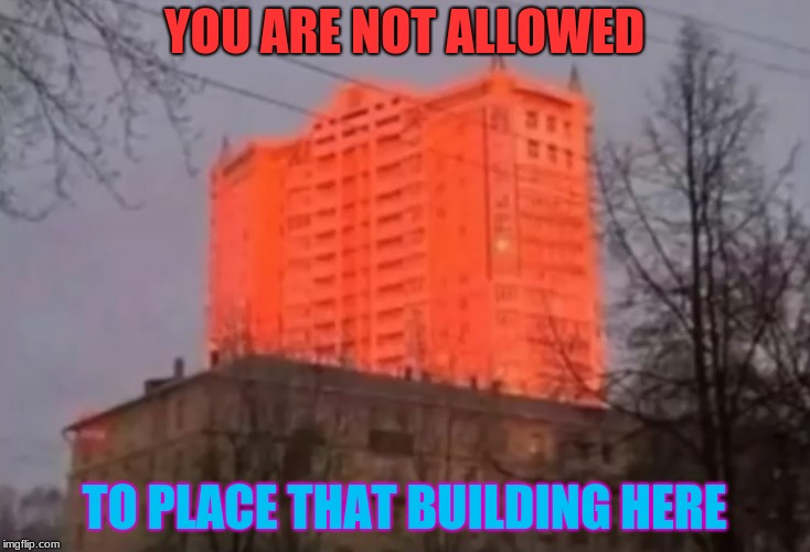 Video Games Perdicted Modern Day Construction | YOU ARE NOT ALLOWED TO PLACE THAT BUILDING HERE | image tagged in memes,funny,video games,construction | made w/ Imgflip meme maker
