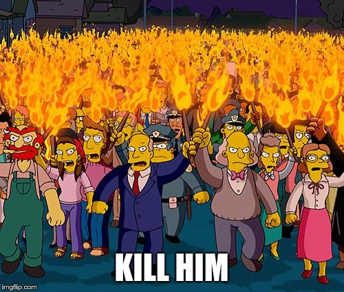 angry mob | KILL HIM | image tagged in angry mob | made w/ Imgflip meme maker