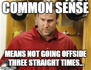 I'm still mad about this | COMMON SENSE MEANS NOT GOING OFFSIDE THREE STRAIGHT TIMES... | image tagged in ben roethlisberger,nfl memes | made w/ Imgflip meme maker