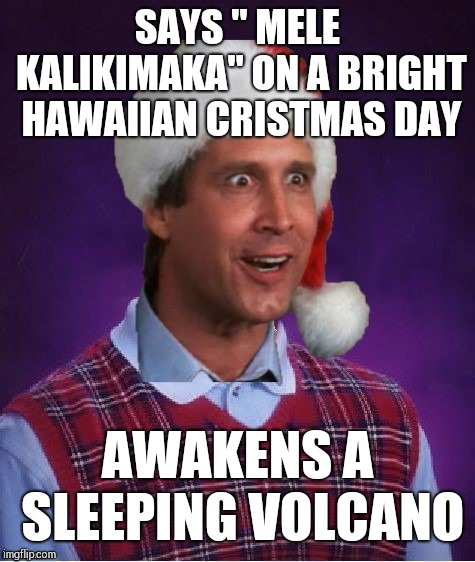 "Christmas Vacation Week Dec.2-8 a Thparky event | SAYS "" MELE KALIKIMAKA"" ON A BRIGHT HAWAIIAN CRISTMAS DAY AWAKENS A SLEEPING VOLCANO 