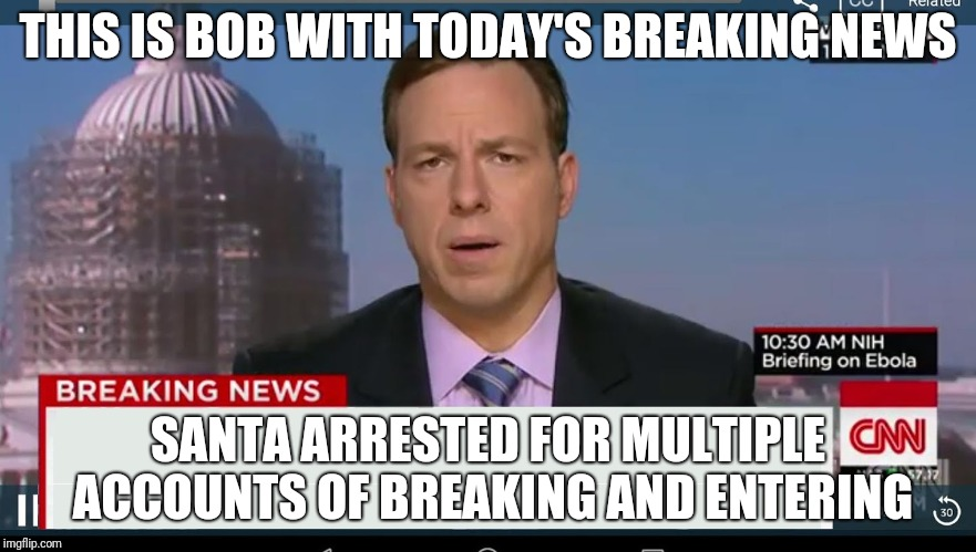 Christmas Vacation Week (From Dec 2nd to Dec 8th) A Thparky event | THIS IS BOB WITH TODAY'S BREAKING NEWS SANTA ARRESTED FOR MULTIPLE ACCOUNTS OF BREAKING AND ENTERING | image tagged in cnn breaking news template,bob,news,breaking news,santa claus,christmas vacation week | made w/ Imgflip meme maker