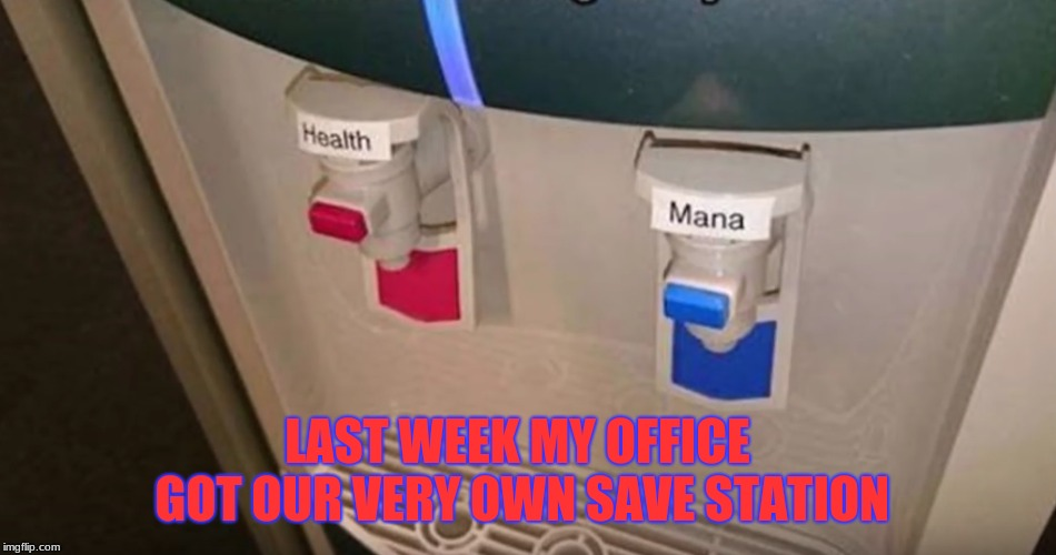 The Nerd Is Strong Here | LAST WEEK MY OFFICE GOT OUR VERY OWN SAVE STATION | image tagged in memes,funny,video games,health,mana,nerd | made w/ Imgflip meme maker