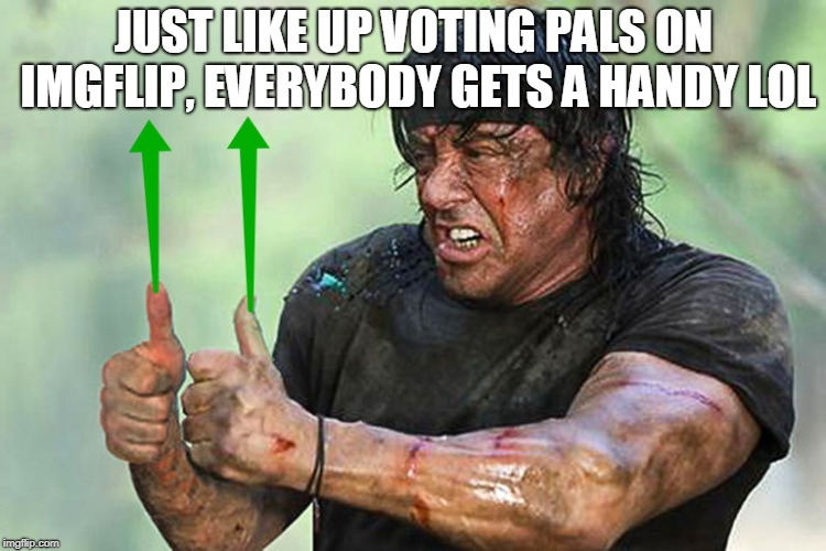 Two Thumbs Up Vote | JUST LIKE UP VOTING PALS ON IMGFLIP, EVERYBODY GETS A HANDY LOL | image tagged in two thumbs up vote | made w/ Imgflip meme maker