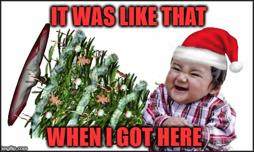 Likely Story | IT WAS LIKE THAT WHEN I GOT HERE | image tagged in funny memes,evil toddler,happy holidays,christmas tree | made w/ Imgflip meme maker