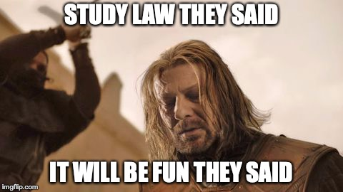 STUDY LAW THEY SAID IT WILL BE FUN THEY SAID | image tagged in law school | made w/ Imgflip meme maker