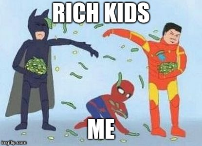 Pathetic Spidey Meme | RICH KIDS ME | image tagged in memes,pathetic spidey | made w/ Imgflip meme maker