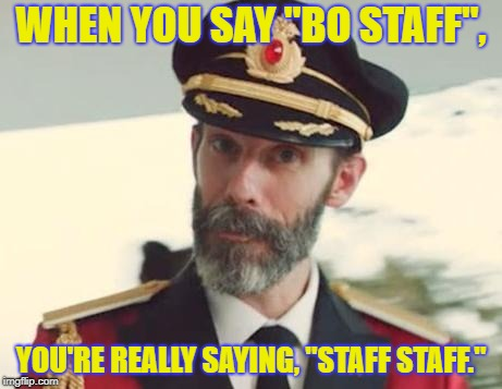 "Martial Artists Should Know Better | WHEN YOU SAY ""BO STAFF"", YOU'RE REALLY SAYING, ""STAFF STAFF."" 