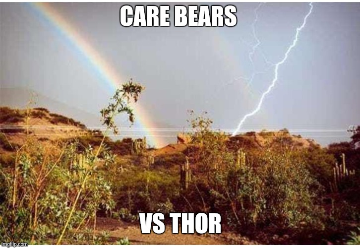 Now that's a fight I'd pay to see | CARE BEARS VS THOR | image tagged in lighting bolt,rainbow | made w/ Imgflip meme maker