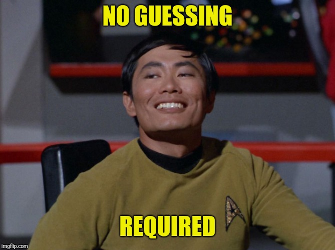Sulu smug | NO GUESSING REQUIRED | image tagged in sulu smug | made w/ Imgflip meme maker