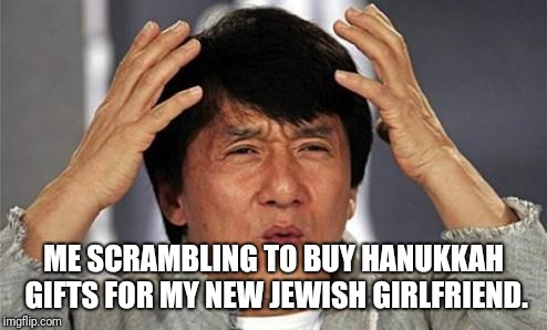 Where Are All The Hanukkah Cards? | ME SCRAMBLING TO BUY HANUKKAH GIFTS FOR MY NEW JEWISH GIRLFRIEND. | image tagged in jackie chan wtf,hanukkah | made w/ Imgflip meme maker