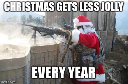 Hohoho |  CHRISTMAS GETS LESS JOLLY; EVERY YEAR | image tagged in memes,hohoho | made w/ Imgflip meme maker