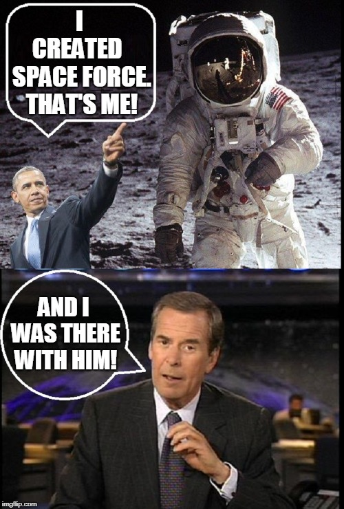 Yes, I can and did ...and I have a witness | I CREATED   SPACE FORCE. THAT'S ME! AND I WAS THERE WITH HIM! | image tagged in vince vance,peter jennings,space force,obama yes we can,taking credit for the work of others,astronaut on moon | made w/ Imgflip meme maker