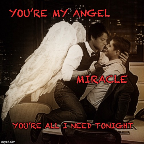 You're my angel | YOU'RE MY ANGEL YOU'RE ALL I NEED TONIGHT MIRACLE | image tagged in supernatural,supernatural dean winchester,supernatural dean | made w/ Imgflip meme maker