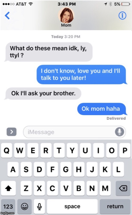 When You Try And Teach Mom To Text | image tagged in texting,hilarious,mom,text abbreviation,funny meme,screenshot | made w/ Imgflip meme maker