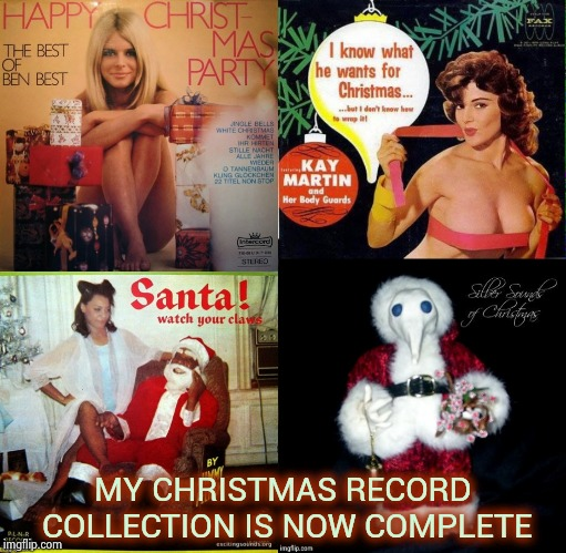 Women and Cats and Aliens , oh my | MY CHRISTMAS RECORD COLLECTION IS NOW COMPLETE | image tagged in playing vinyl records,bad album art,happy holidays,bad taste,christmas music | made w/ Imgflip meme maker