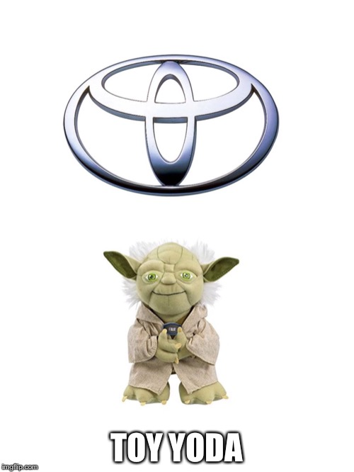 Puns | TOY YODA | image tagged in memes,yoda,toyota | made w/ Imgflip meme maker