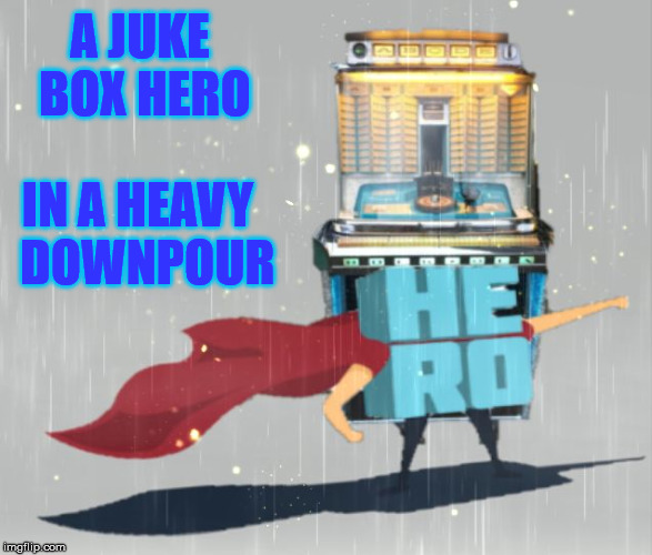 Yeah, He's Gotta Keep on Rockin' (Foreigner) | A JUKE BOX HERO IN A HEAVY  DOWNPOUR | image tagged in juke box hero,memes,foreigner,80s music,rock,roll safe think about it | made w/ Imgflip meme maker