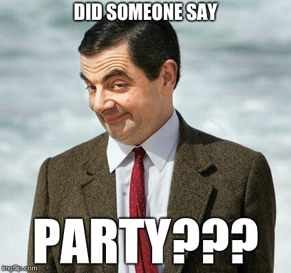 Party Food-imal | DID SOMEONE SAY PARTY??? | image tagged in memes,mr bean,party | made w/ Imgflip meme maker