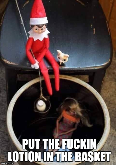 Silence of the Elves | PUT THE F**KIN LOTION IN THE BASKET | image tagged in silence of the lambs,elf on the shelf,it puts the lotion on the skin,funny,precious,christmas | made w/ Imgflip meme maker