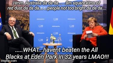 Merkel briefs herself on Aussie | Hmm..Australia da da da.... ..8m square klms of red dust da da da.... ...people not too bright da da da.... .....WHAT...havent beaten the Al | image tagged in rugby,allblacks,bledisloe,wallabies,new zealand,australia | made w/ Imgflip meme maker