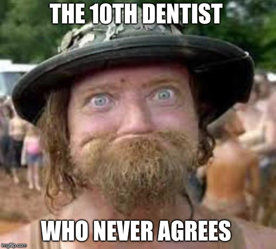 The 10th Dentist  | THE 10TH DENTIST WHO NEVER AGREES | image tagged in hillbilly,scumbag dentist | made w/ Imgflip meme maker
