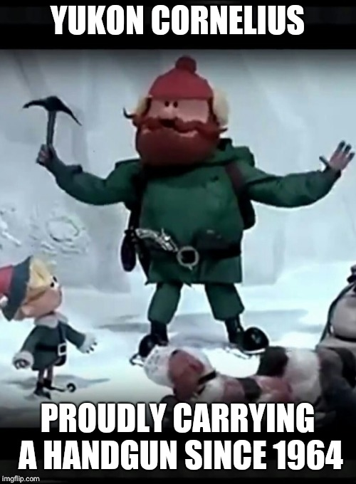 Ukon Cornelius  | YUKON CORNELIUS PROUDLY CARRYING A HANDGUN SINCE 1964 | image tagged in gun,open carry,proud,rudolph,classic,2nd amendment | made w/ Imgflip meme maker