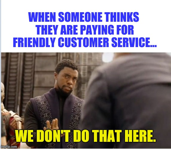 Walmart | WHEN SOMEONE THINKS THEY ARE PAYING FOR FRIENDLY CUSTOMER SERVICE... WE DON'T DO THAT HERE. | image tagged in we don't do that here | made w/ Imgflip meme maker
