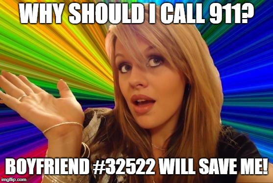 Dumb Blonde Meme | WHY SHOULD I CALL 911? BOYFRIEND #32522 WILL SAVE ME! | image tagged in memes,dumb blonde | made w/ Imgflip meme maker