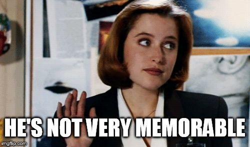 scully | HE'S NOT VERY MEMORABLE | image tagged in scully | made w/ Imgflip meme maker