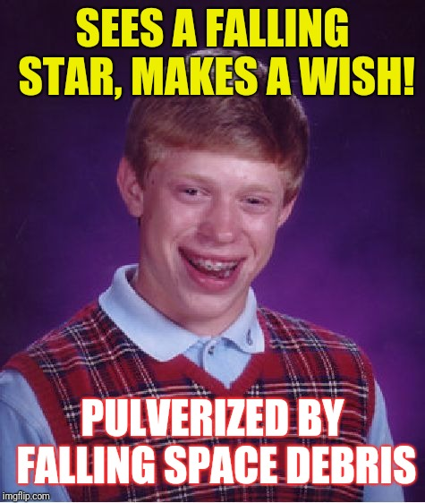 Bad Luck Brian Meme | SEES A FALLING STAR, MAKES A WISH! PULVERIZED BY FALLING SPACE DEBRIS | image tagged in memes,bad luck brian | made w/ Imgflip meme maker