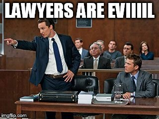 lawyer | LAWYERS ARE EVIIIIL | image tagged in lawyer | made w/ Imgflip meme maker