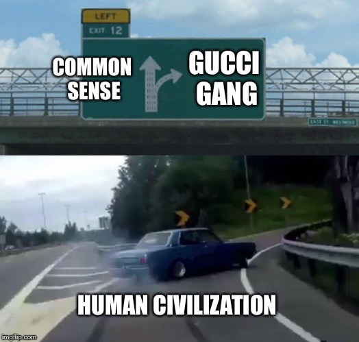 Left Exit 12 Off Ramp Meme | COMMON SENSE GUCCI GANG HUMAN CIVILIZATION | image tagged in memes,left exit 12 off ramp | made w/ Imgflip meme maker