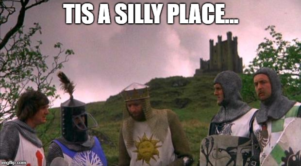 monty python tis a silly place | TIS A SILLY PLACE... | image tagged in monty python tis a silly place | made w/ Imgflip meme maker