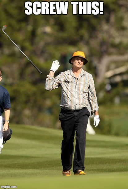 Bill Murray Golf Meme | SCREW THIS! | image tagged in memes,bill murray golf | made w/ Imgflip meme maker