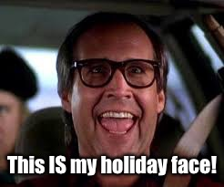 THparky's Christmas Vacation theme week: Dec. 2-9 | This IS my holiday face! | image tagged in thparky,christmas vacation week,griswold,holiday face | made w/ Imgflip meme maker