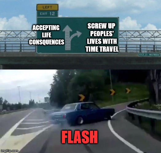 Left Exit 12 Off Ramp Meme | ACCEPTING LIFE CONSQUENCES SCREW UP PEOPLES' LIVES WITH TIME TRAVEL FLASH | image tagged in memes,left exit 12 off ramp | made w/ Imgflip meme maker